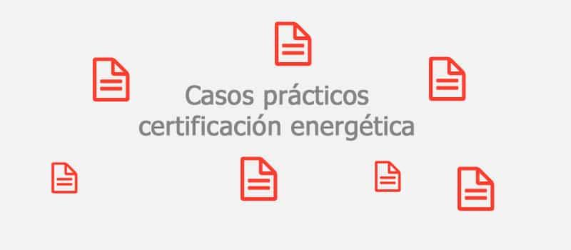 casos practicos certificado energetico